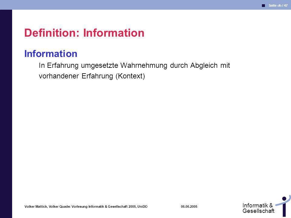 Volker Mattick, Volker Quade: Vorlesung Informatik & Gesellschaft 2005, UniDO 06.06.2005 Seite 16 / 47 Informatik & Gesellschaft Information In Erfahr