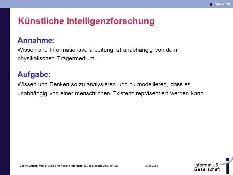 Volker Mattick, Volker Quade: Vorlesung Informatik & Gesellschaft 2005, UniDO 06.06.2005 Seite 19 / 47 Informatik & Gesellschaft Annahme: Wissen und I
