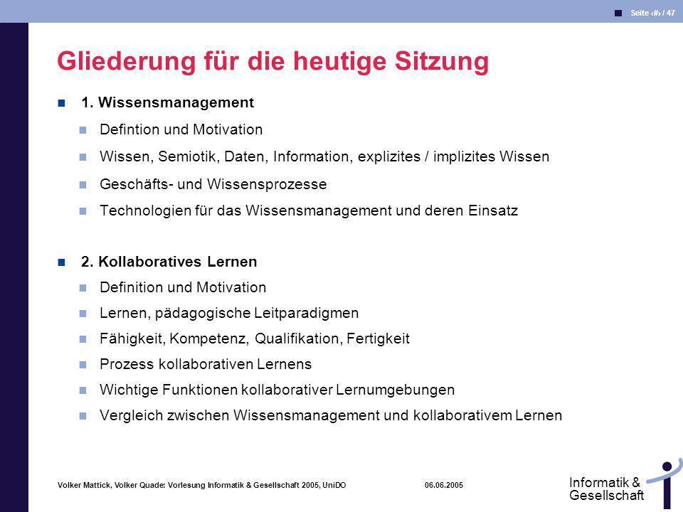 Volker Mattick, Volker Quade: Vorlesung Informatik & Gesellschaft 2005, UniDO 06.06.2005 Seite 23 / 47 Informatik & Gesellschaft Wissensdokumentation erfolgt durch Umwandlung von impliziten in explizites Wissen.