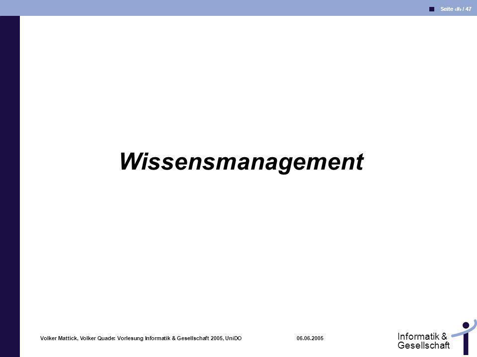 Volker Mattick, Volker Quade: Vorlesung Informatik & Gesellschaft 2005, UniDO 06.06.2005 Seite 3 / 47 Informatik & Gesellschaft Wissensmanagement