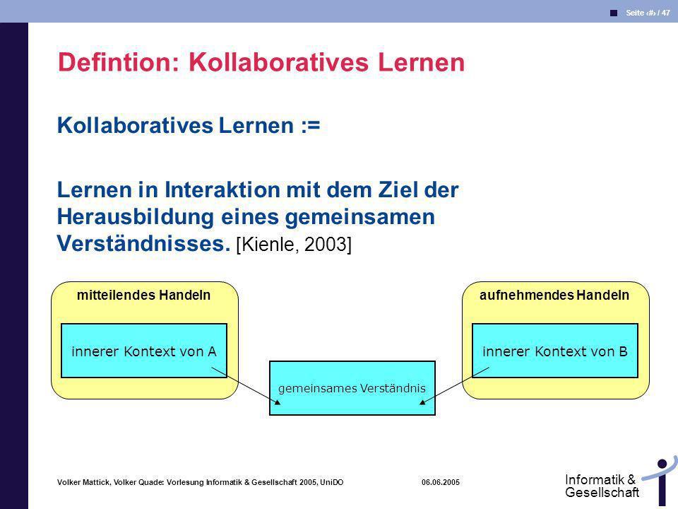 Volker Mattick, Volker Quade: Vorlesung Informatik & Gesellschaft 2005, UniDO 06.06.2005 Seite 31 / 47 Informatik & Gesellschaft Kollaboratives Lernen