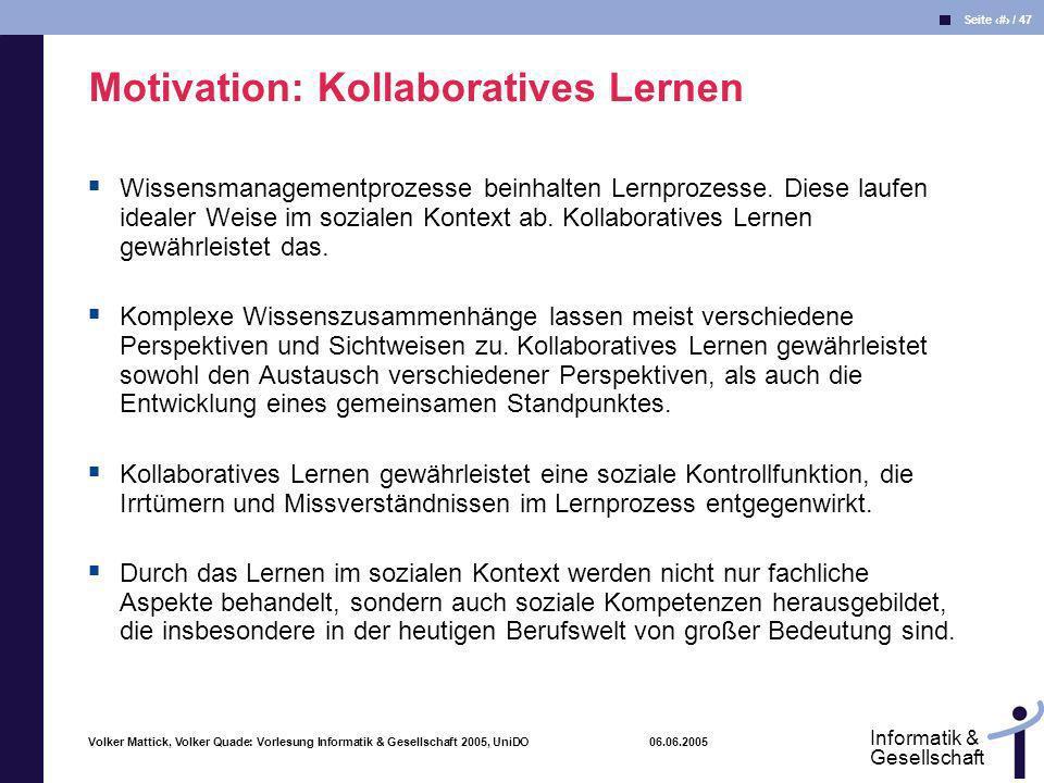 Volker Mattick, Volker Quade: Vorlesung Informatik & Gesellschaft 2005, UniDO 06.06.2005 Seite 33 / 47 Informatik & Gesellschaft Wissensmanagementproz