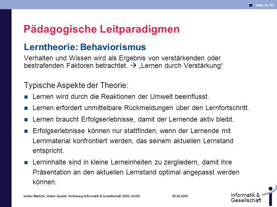 Volker Mattick, Volker Quade: Vorlesung Informatik & Gesellschaft 2005, UniDO 06.06.2005 Seite 35 / 47 Informatik & Gesellschaft Lerntheorie: Behavior