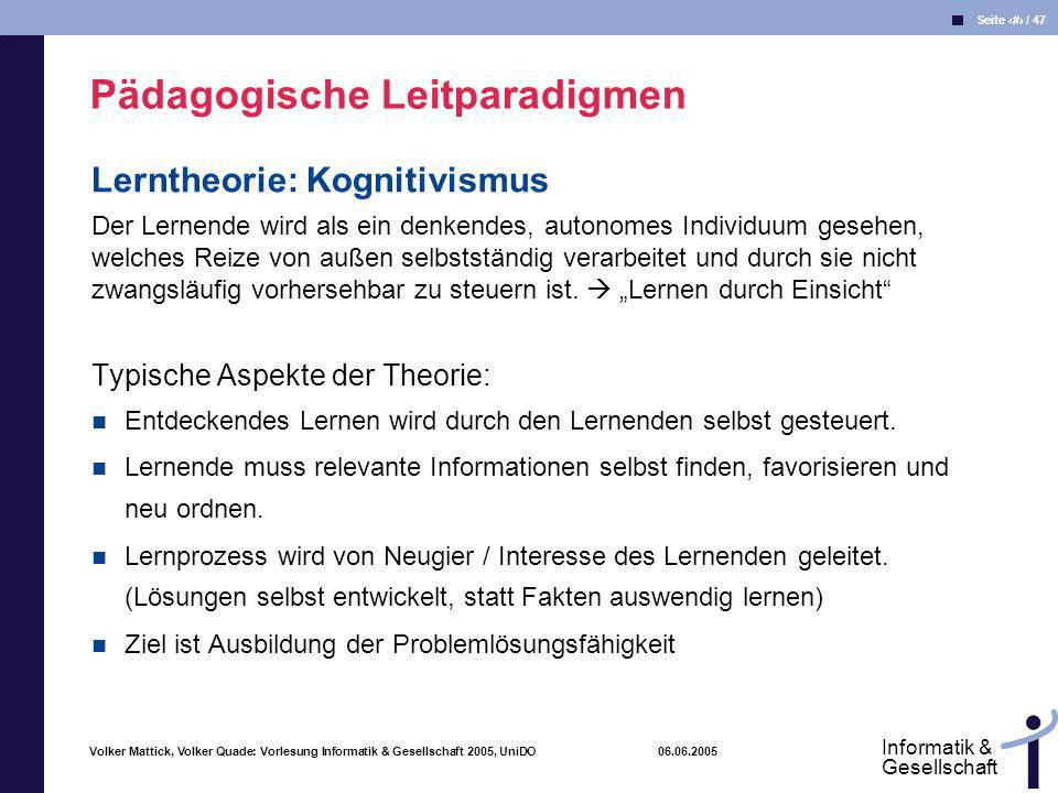 Volker Mattick, Volker Quade: Vorlesung Informatik & Gesellschaft 2005, UniDO 06.06.2005 Seite 37 / 47 Informatik & Gesellschaft Lerntheorie: Kognitiv