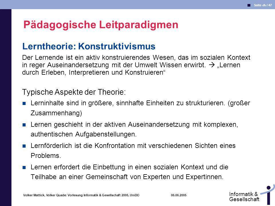 Volker Mattick, Volker Quade: Vorlesung Informatik & Gesellschaft 2005, UniDO 06.06.2005 Seite 39 / 47 Informatik & Gesellschaft Lerntheorie: Konstruk