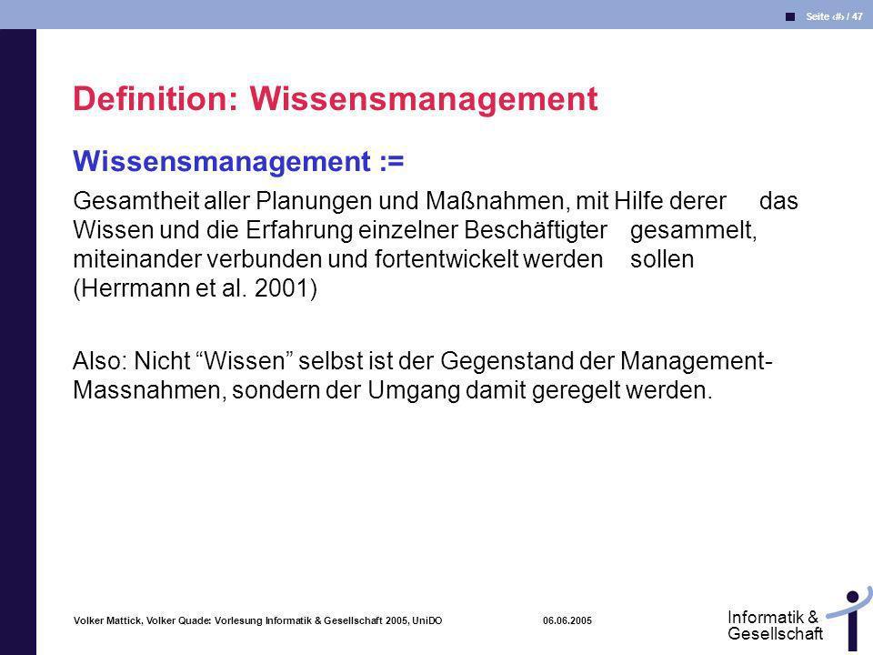 Volker Mattick, Volker Quade: Vorlesung Informatik & Gesellschaft 2005, UniDO 06.06.2005 Seite 4 / 47 Informatik & Gesellschaft Wissensmanagement := G