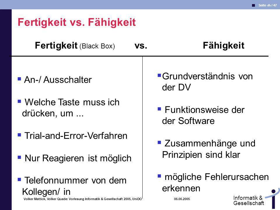 Volker Mattick, Volker Quade: Vorlesung Informatik & Gesellschaft 2005, UniDO 06.06.2005 Seite 42 / 47 Informatik & Gesellschaft Fertigkeit vs. Fähigk