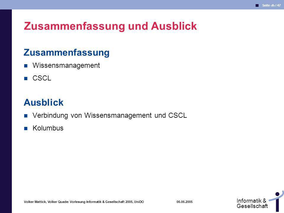Volker Mattick, Volker Quade: Vorlesung Informatik & Gesellschaft 2005, UniDO 06.06.2005 Seite 47 / 47 Informatik & Gesellschaft Zusammenfassung Wisse