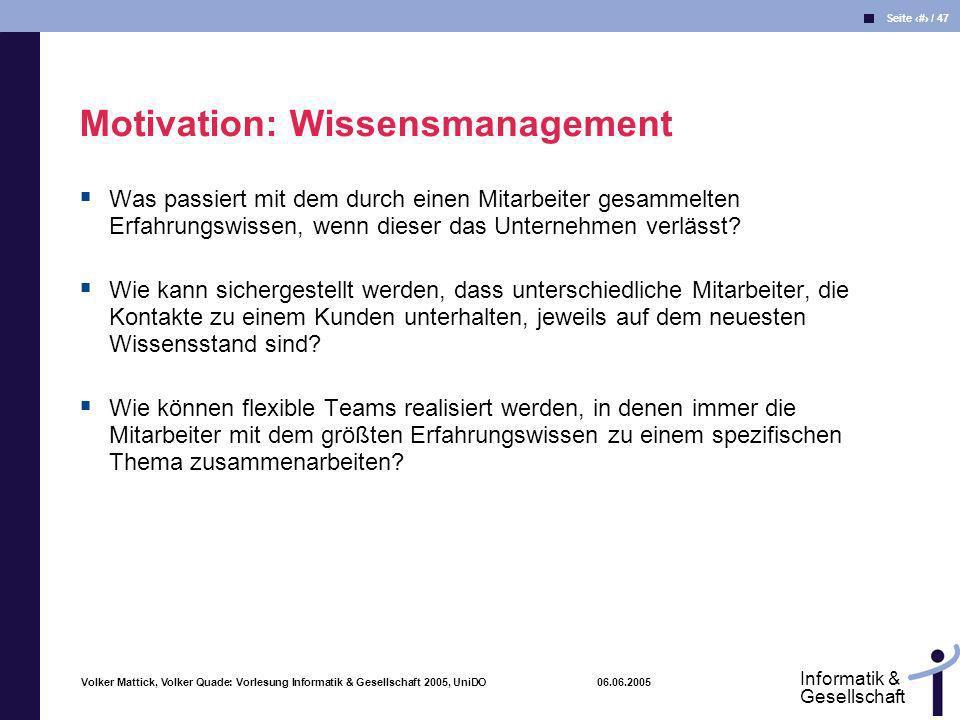 Volker Mattick, Volker Quade: Vorlesung Informatik & Gesellschaft 2005, UniDO 06.06.2005 Seite 6 / 47 Informatik & Gesellschaft Was passiert mit dem d