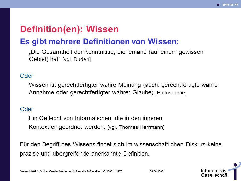 Volker Mattick, Volker Quade: Vorlesung Informatik & Gesellschaft 2005, UniDO 06.06.2005 Seite 8 / 47 Informatik & Gesellschaft Kleinster gemeinsamer Nenner: Dem Wissen liegen Informationen zugrunde.