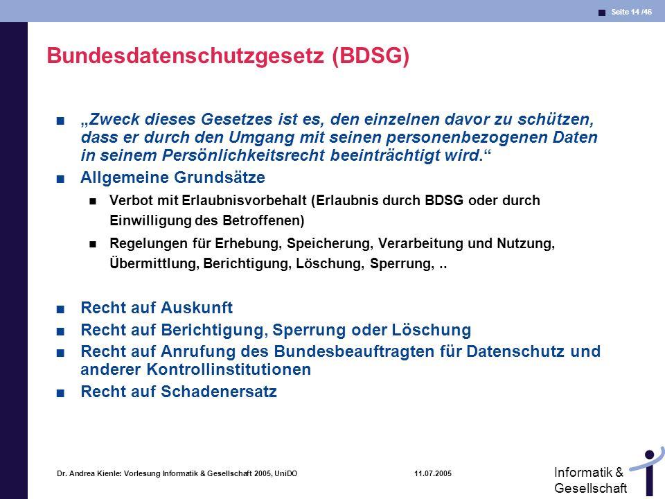 Seite 14 /46 Informatik & Gesellschaft Dr. Andrea Kienle: Vorlesung Informatik & Gesellschaft 2005, UniDO 11.07.2005 Bundesdatenschutzgesetz (BDSG) Zw