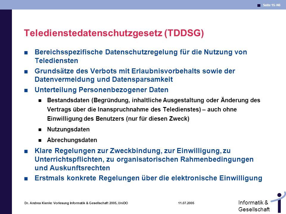 Seite 15 /46 Informatik & Gesellschaft Dr. Andrea Kienle: Vorlesung Informatik & Gesellschaft 2005, UniDO 11.07.2005 Teledienstedatenschutzgesetz (TDD