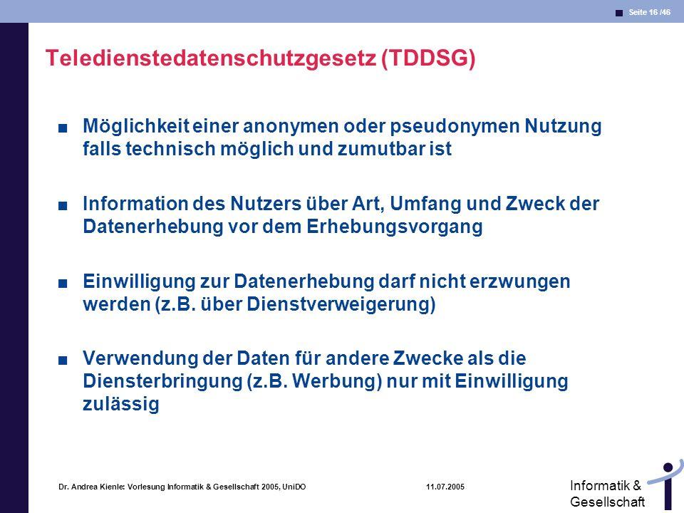 Seite 16 /46 Informatik & Gesellschaft Dr. Andrea Kienle: Vorlesung Informatik & Gesellschaft 2005, UniDO 11.07.2005 Teledienstedatenschutzgesetz (TDD