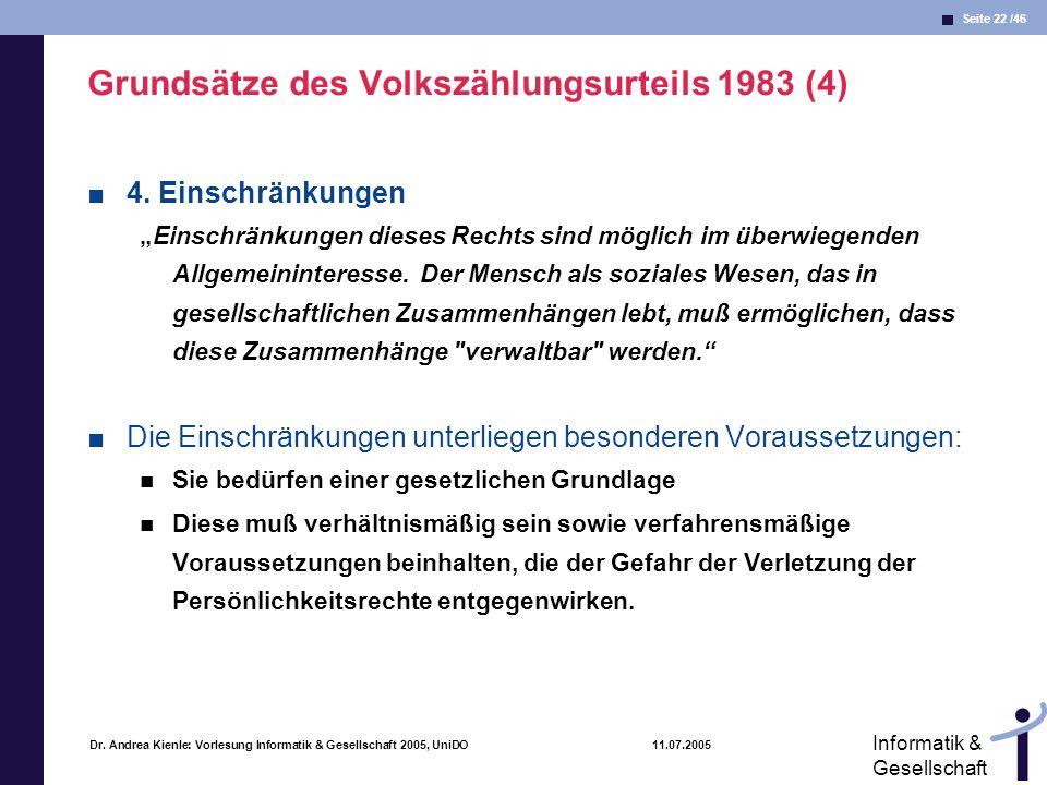 Seite 22 /46 Informatik & Gesellschaft Dr. Andrea Kienle: Vorlesung Informatik & Gesellschaft 2005, UniDO 11.07.2005 Grundsätze des Volkszählungsurtei
