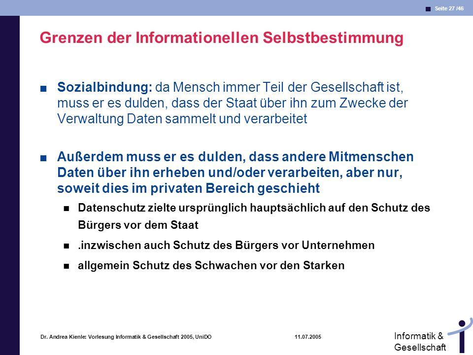 Seite 27 /46 Informatik & Gesellschaft Dr. Andrea Kienle: Vorlesung Informatik & Gesellschaft 2005, UniDO 11.07.2005 Grenzen der Informationellen Selb