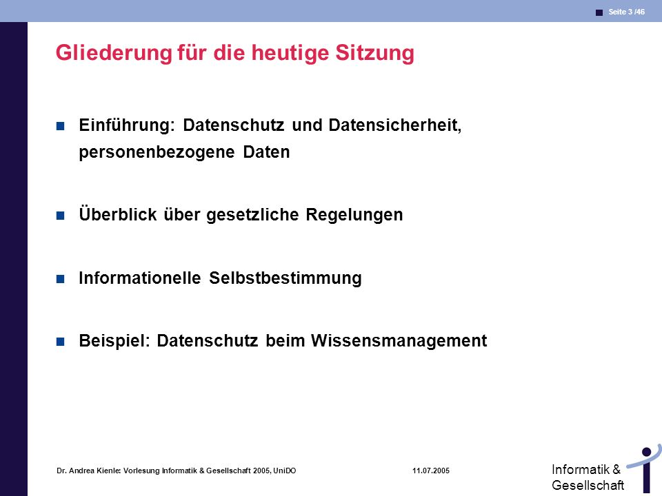Seite 3 /46 Informatik & Gesellschaft Dr. Andrea Kienle: Vorlesung Informatik & Gesellschaft 2005, UniDO 11.07.2005 Gliederung für die heutige Sitzung