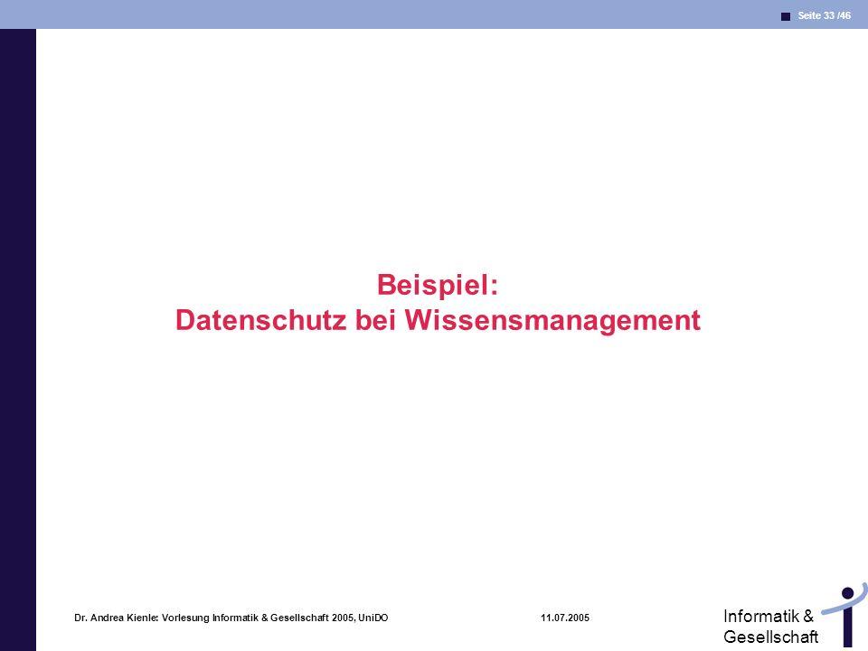 Seite 33 /46 Informatik & Gesellschaft Dr. Andrea Kienle: Vorlesung Informatik & Gesellschaft 2005, UniDO 11.07.2005 Beispiel: Datenschutz bei Wissens