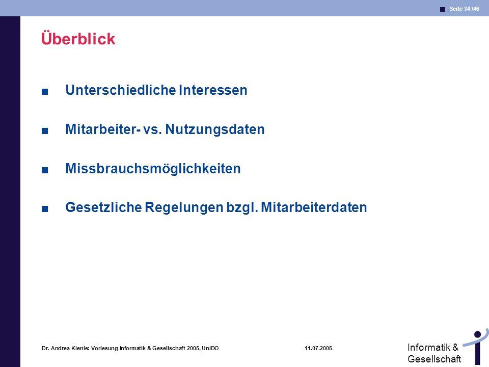 Seite 34 /46 Informatik & Gesellschaft Dr. Andrea Kienle: Vorlesung Informatik & Gesellschaft 2005, UniDO 11.07.2005 Überblick Unterschiedliche Intere