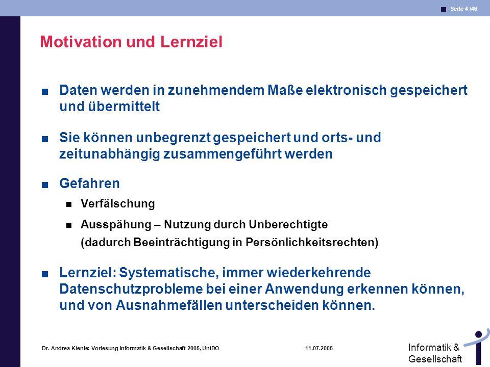 Seite 4 /46 Informatik & Gesellschaft Dr. Andrea Kienle: Vorlesung Informatik & Gesellschaft 2005, UniDO 11.07.2005 Motivation und Lernziel Daten werd