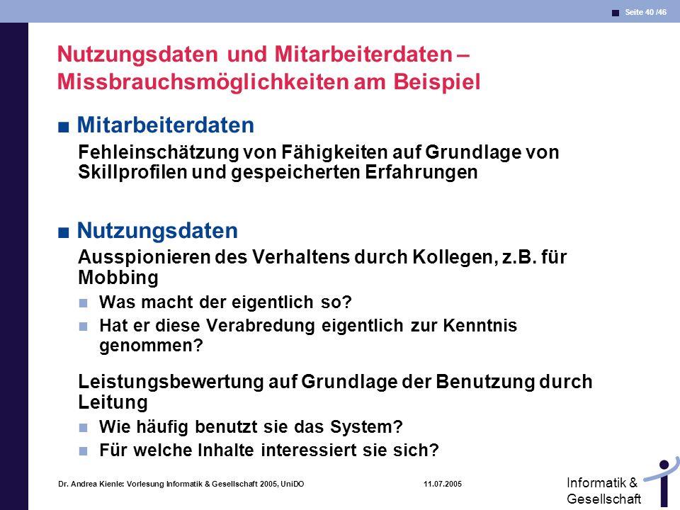 Seite 40 /46 Informatik & Gesellschaft Dr. Andrea Kienle: Vorlesung Informatik & Gesellschaft 2005, UniDO 11.07.2005 Nutzungsdaten und Mitarbeiterdate