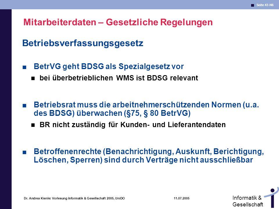 Seite 43 /46 Informatik & Gesellschaft Dr. Andrea Kienle: Vorlesung Informatik & Gesellschaft 2005, UniDO 11.07.2005 Mitarbeiterdaten – Gesetzliche Re
