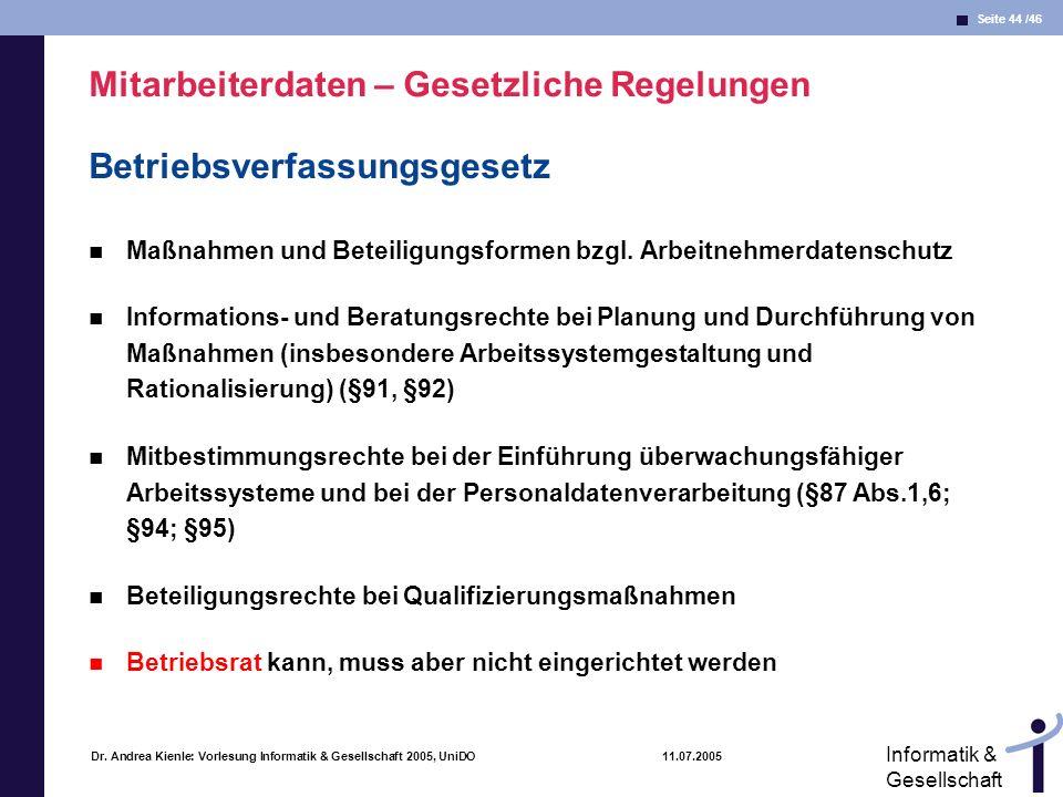 Seite 44 /46 Informatik & Gesellschaft Dr. Andrea Kienle: Vorlesung Informatik & Gesellschaft 2005, UniDO 11.07.2005 Mitarbeiterdaten – Gesetzliche Re