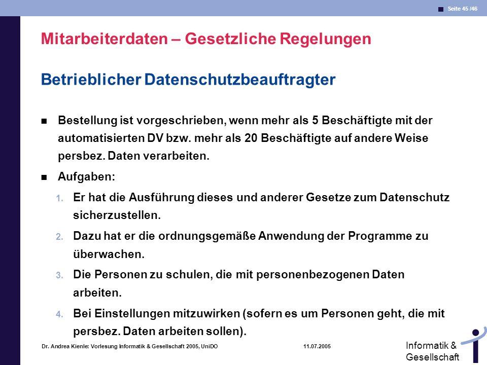 Seite 45 /46 Informatik & Gesellschaft Dr. Andrea Kienle: Vorlesung Informatik & Gesellschaft 2005, UniDO 11.07.2005 Mitarbeiterdaten – Gesetzliche Re