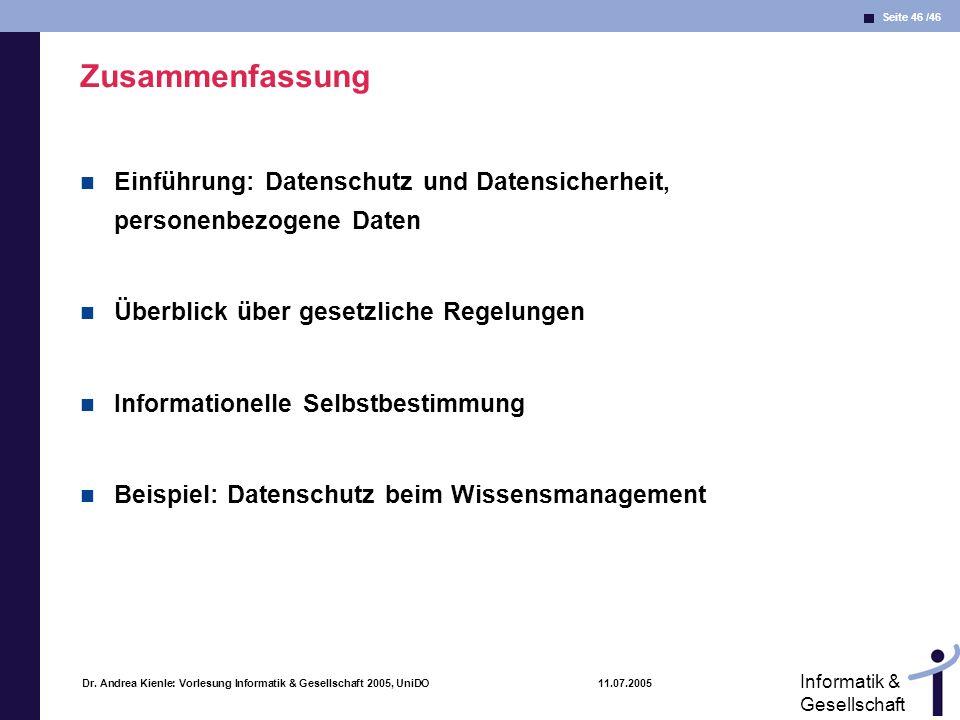 Seite 46 /46 Informatik & Gesellschaft Dr. Andrea Kienle: Vorlesung Informatik & Gesellschaft 2005, UniDO 11.07.2005 Zusammenfassung Einführung: Daten