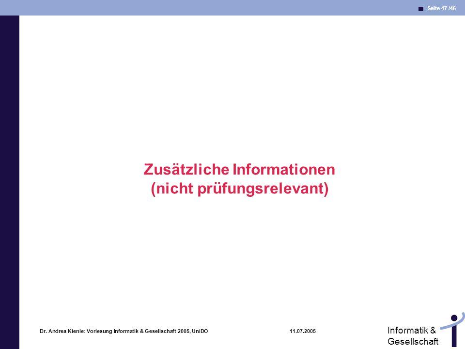 Seite 47 /46 Informatik & Gesellschaft Dr. Andrea Kienle: Vorlesung Informatik & Gesellschaft 2005, UniDO 11.07.2005 Zusätzliche Informationen (nicht