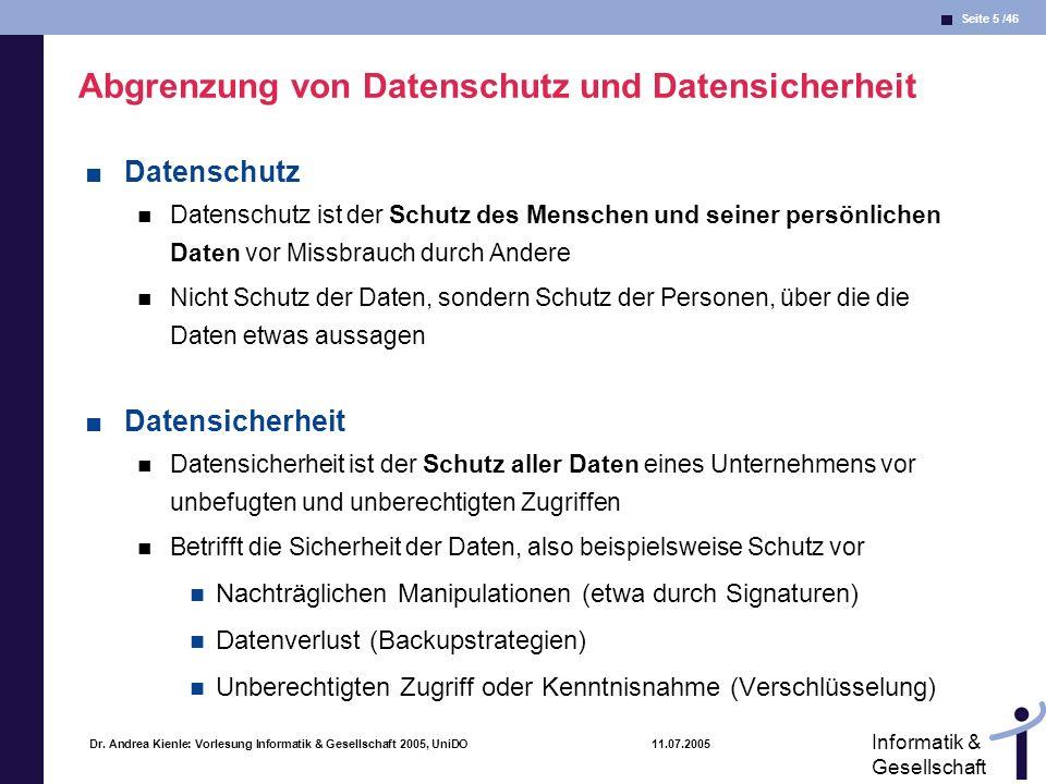 Seite 5 /46 Informatik & Gesellschaft Dr. Andrea Kienle: Vorlesung Informatik & Gesellschaft 2005, UniDO 11.07.2005 Abgrenzung von Datenschutz und Dat