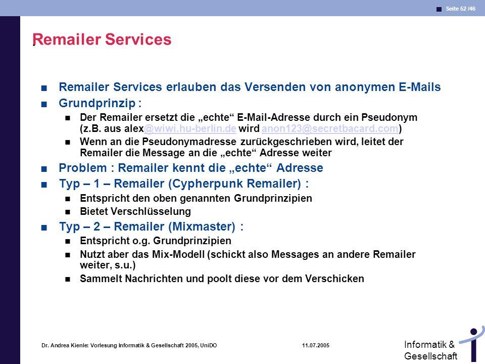 Seite 52 /46 Informatik & Gesellschaft Dr. Andrea Kienle: Vorlesung Informatik & Gesellschaft 2005, UniDO 11.07.2005. Remailer Services Remailer Servi