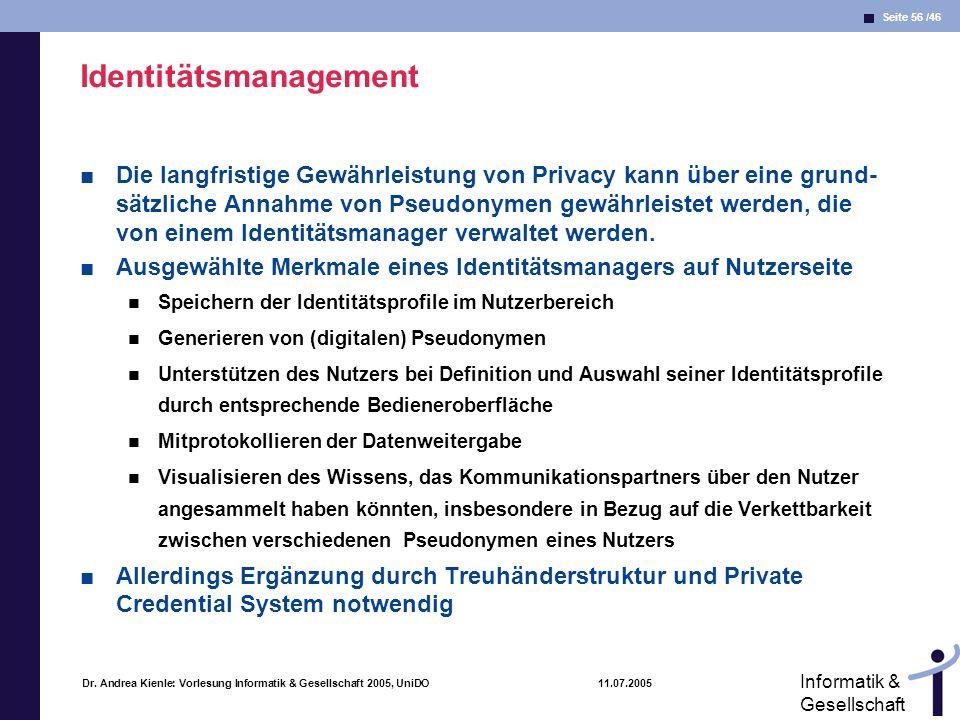 Seite 56 /46 Informatik & Gesellschaft Dr. Andrea Kienle: Vorlesung Informatik & Gesellschaft 2005, UniDO 11.07.2005 Identitätsmanagement Die langfris