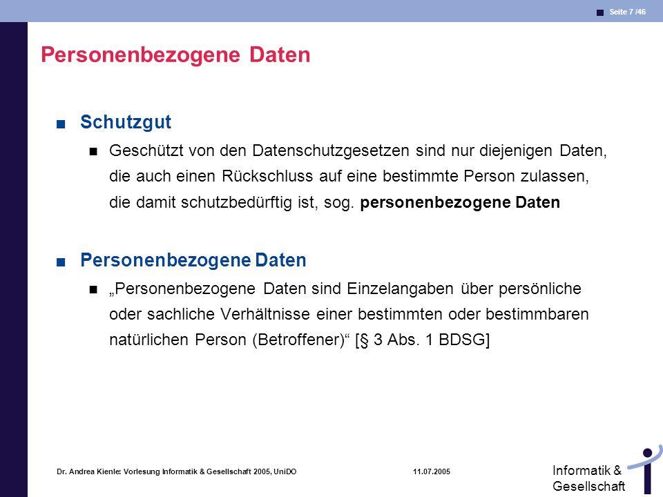 Seite 7 /46 Informatik & Gesellschaft Dr. Andrea Kienle: Vorlesung Informatik & Gesellschaft 2005, UniDO 11.07.2005 Personenbezogene Daten Schutzgut G