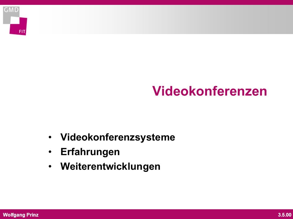 Wolfgang Prinz3.5.00 Definition Eine Videokonferenz ist ein virtuelles Treffen zwischen zwei oder mehreren räumlich getrennten Gesprächspartnern, die in Echtzeit über Audio und Video kommunizieren können.