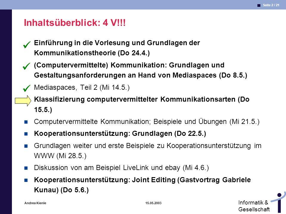 Seite 13 / 21 Informatik & Gesellschaft Andrea Kienle 15.05.2003 Laterale, vertikale und diagonale Kommunikation Hinds & Kiesler (1995) lateral (42%) Telefon ist ausreichend; schnelles Feedback!!.