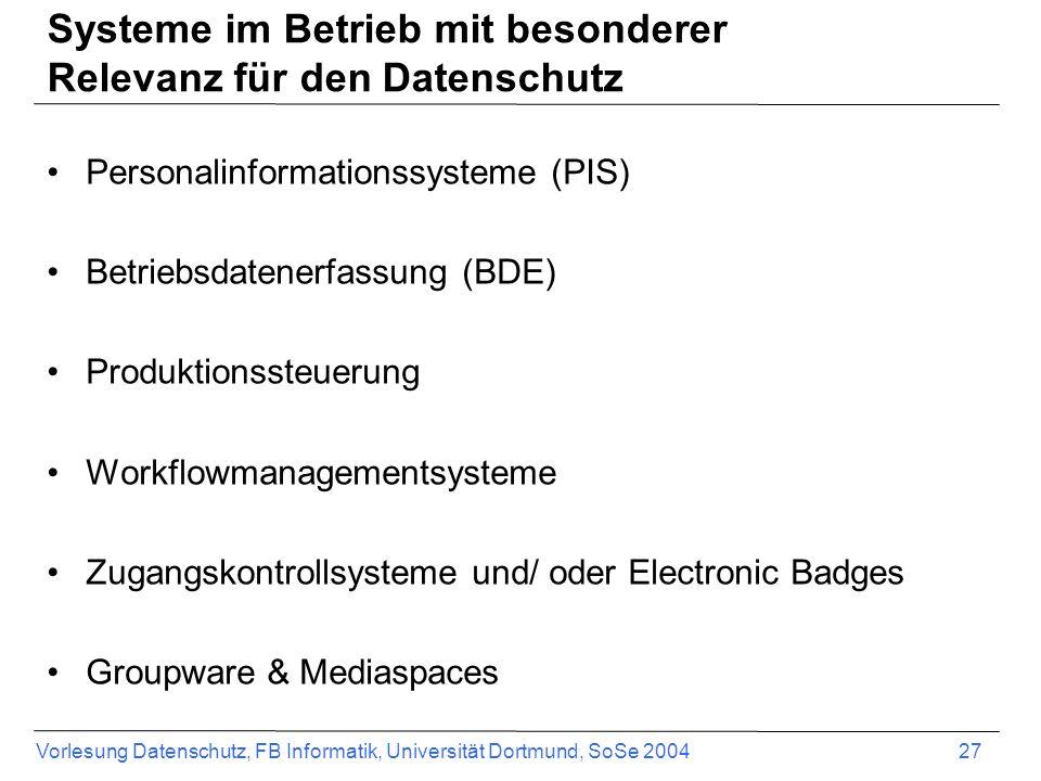 Vorlesung Datenschutz, FB Informatik, Universität Dortmund, SoSe 2004 27 Systeme im Betrieb mit besonderer Relevanz für den Datenschutz Personalinform