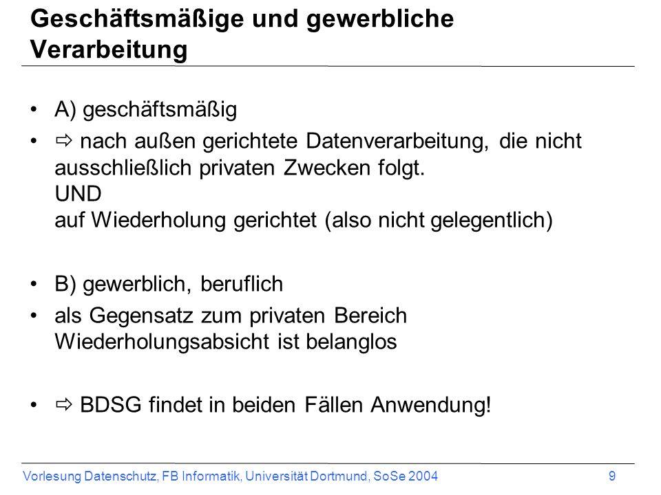 Vorlesung Datenschutz, FB Informatik, Universität Dortmund, SoSe 2004 9 Geschäftsmäßige und gewerbliche Verarbeitung A) geschäftsmäßig nach außen geri