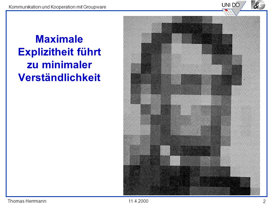 Thomas Herrmann Kommunikation und Kooperation mit Groupware 11.4.2000 3 Zeichen-Definition De Saussure: Ein Zeichen ist durch die Relation von Bezeichnetem und Bezeichnendem gegeben.