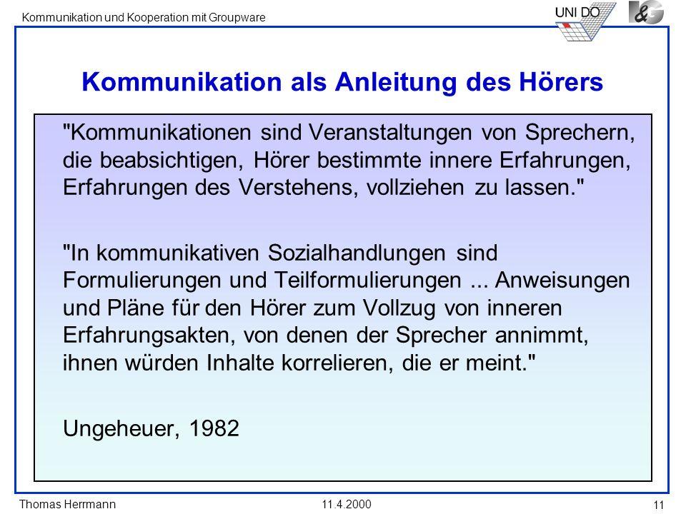Thomas Herrmann Kommunikation und Kooperation mit Groupware 11.4.2000 11 Kommunikation als Anleitung des Hörers
