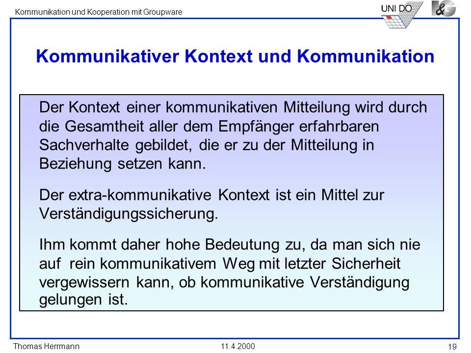 Thomas Herrmann Kommunikation und Kooperation mit Groupware 11.4.2000 19 Kommunikativer Kontext und Kommunikation Der Kontext einer kommunikativen Mit