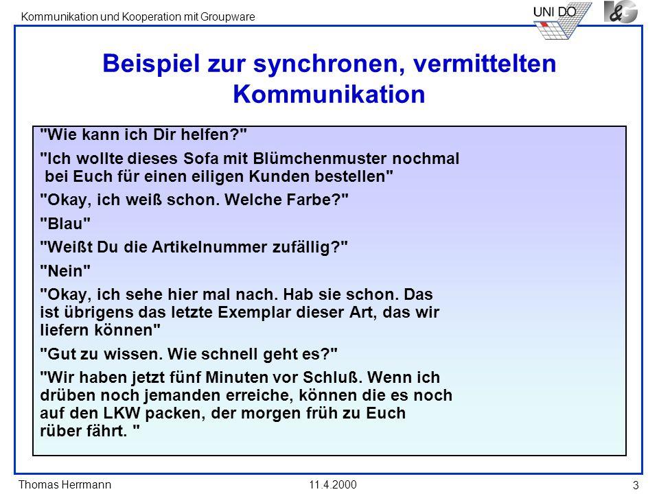 Thomas Herrmann Kommunikation und Kooperation mit Groupware 11.4.2000 3 Beispiel zur synchronen, vermittelten Kommunikation