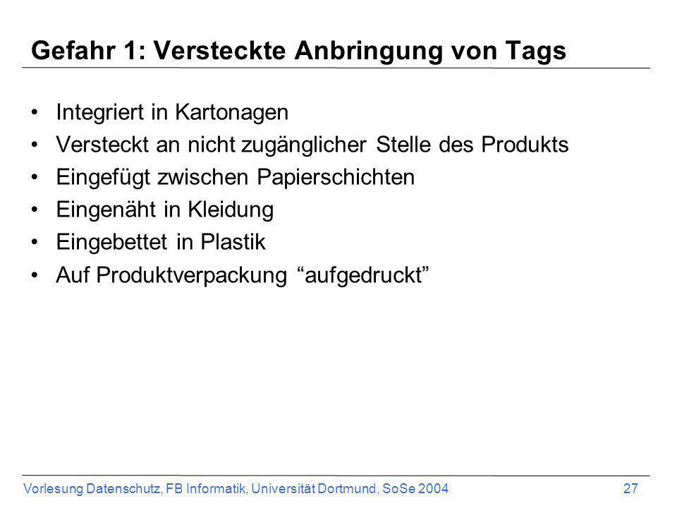 Vorlesung Datenschutz, FB Informatik, Universität Dortmund, SoSe 2004 27 Gefahr 1: Versteckte Anbringung von Tags Integriert in Kartonagen Versteckt a