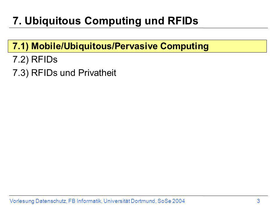 Vorlesung Datenschutz, FB Informatik, Universität Dortmund, SoSe 2004 14 Architektur von RFID Systemen Transceiver (Sende-/Empfangsgerät) –Ergibt zusammen mit der Antenne den Leser –Als tragbares oder fest installiertes Gerät möglich –Sendet ein Radiosignal geringer Stärke aus um den Tag zu aktivieren –Dekodiert die Daten, die im Tag gespeichert sind