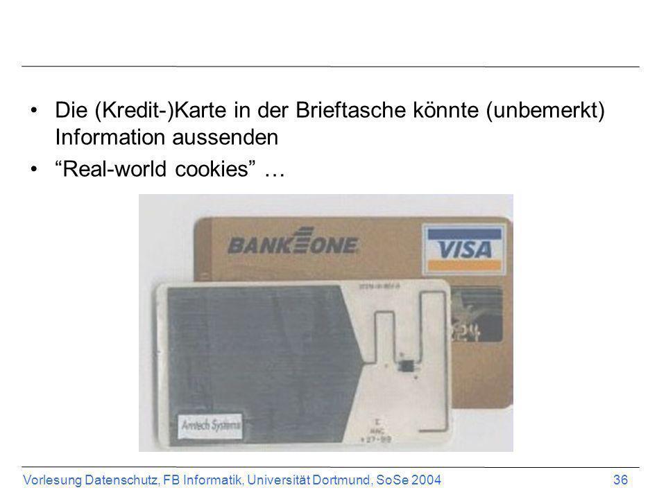 Vorlesung Datenschutz, FB Informatik, Universität Dortmund, SoSe 2004 36 Die (Kredit-)Karte in der Brieftasche könnte (unbemerkt) Information aussende