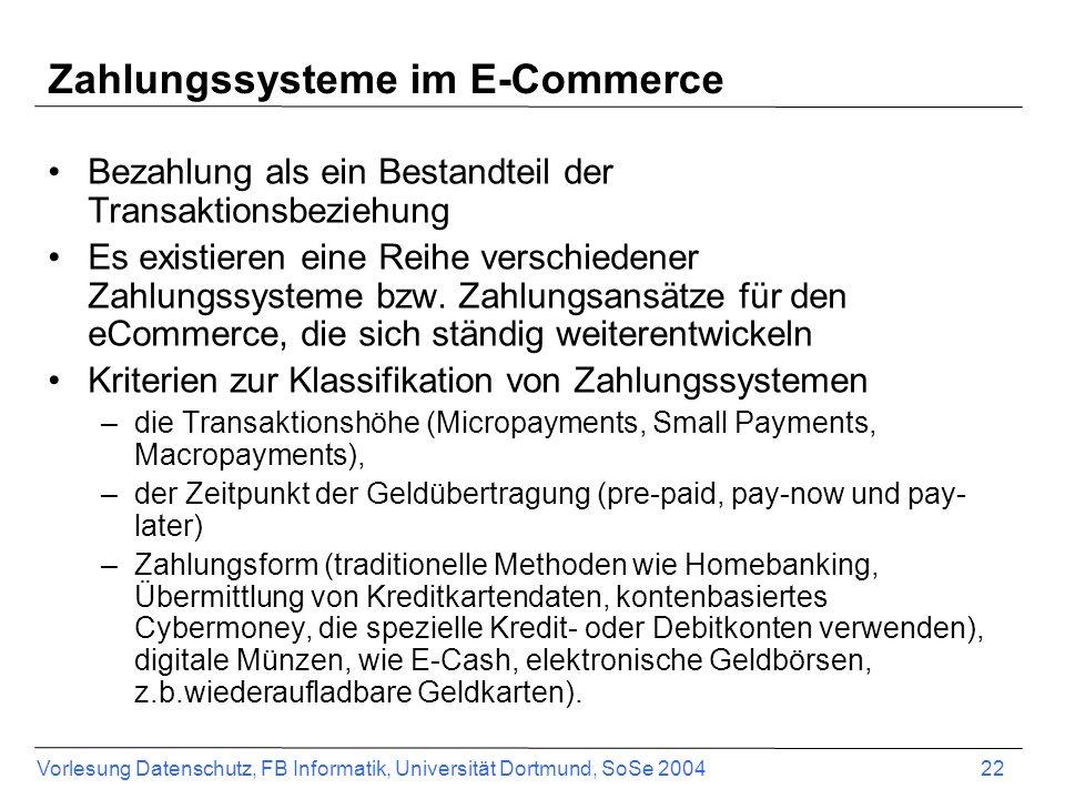 Vorlesung Datenschutz, FB Informatik, Universität Dortmund, SoSe 2004 23 Zahlungssysteme – Pre-Paid zeichnen sich dadurch aus, dass der Kunde vor dem Einkauf im Internet bereits einen bestimmten Geldbetrag aufgewendet haben muss Sie können hard- oder software-basiert sein Hardware-basierte Zahlungssysteme sind z.B.