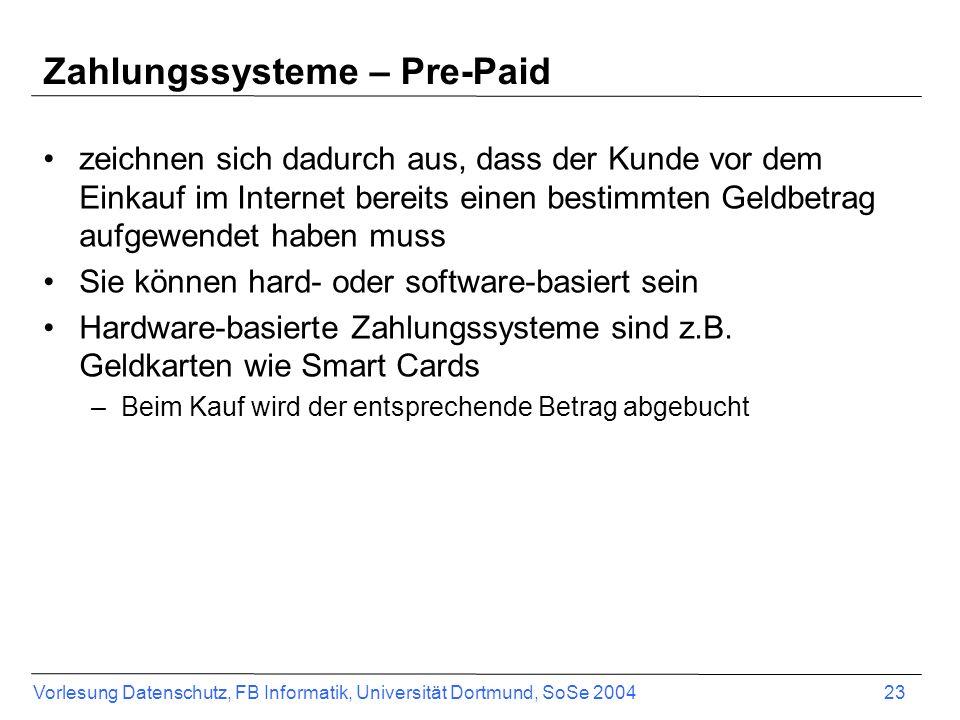 Vorlesung Datenschutz, FB Informatik, Universität Dortmund, SoSe 2004 24 Zahlungssysteme – Pre-Paid Software-basierte Zahlungssysteme sind z.B.