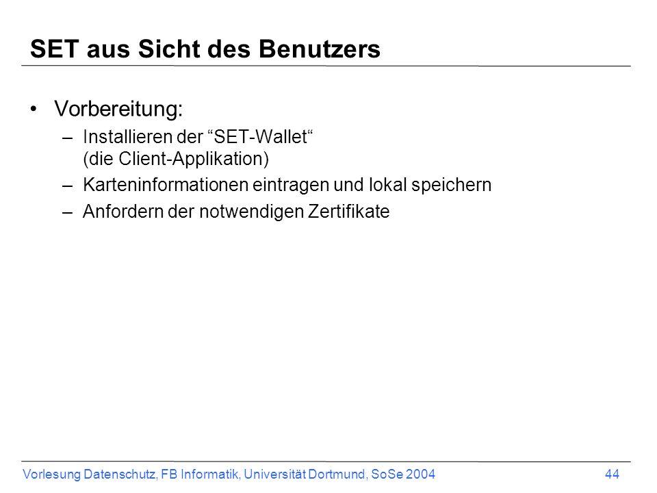 Vorlesung Datenschutz, FB Informatik, Universität Dortmund, SoSe 2004 45 SET aus Sicht des Benutzers Verwendung:
