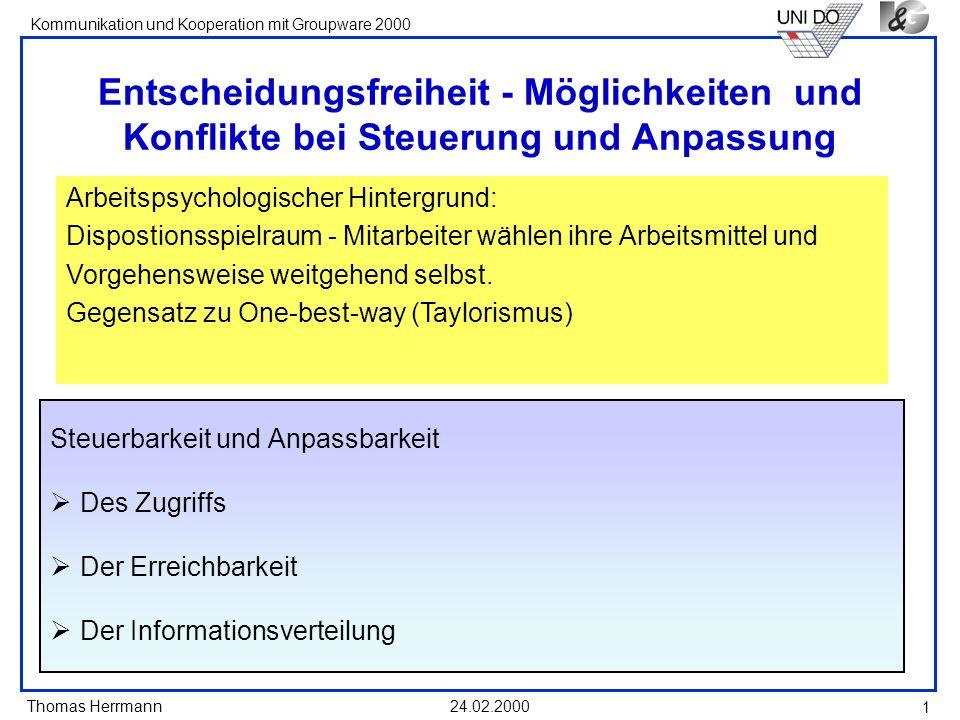 Thomas Herrmann Kommunikation und Kooperation mit Groupware 2000 24.02.2000 2 Steuerbarkeit und Anpassbarkeit der Erreichbarkeit Teilnehmer können zwischen verschiedenen Medien und Funktionen beim Verbindungsaufbau wählen können.