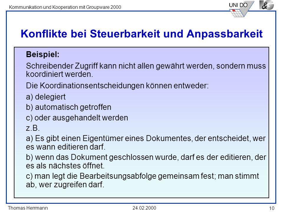 Thomas Herrmann Kommunikation und Kooperation mit Groupware 2000 24.02.2000 10 Konflikte bei Steuerbarkeit und Anpassbarkeit Beispiel: Schreibender Zu