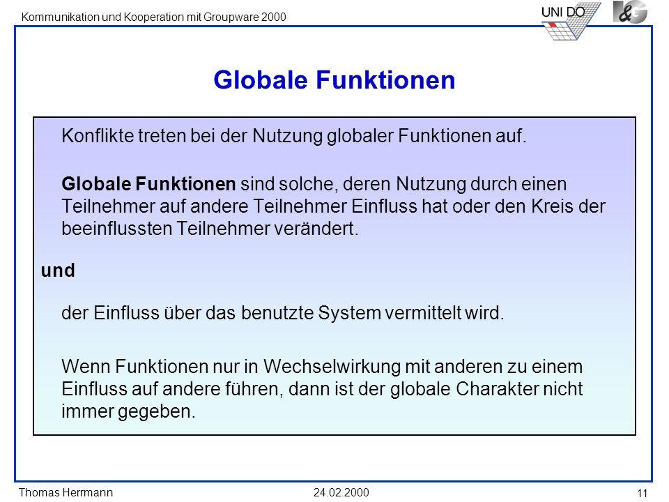 Thomas Herrmann Kommunikation und Kooperation mit Groupware 2000 24.02.2000 11 Globale Funktionen Konflikte treten bei der Nutzung globaler Funktionen